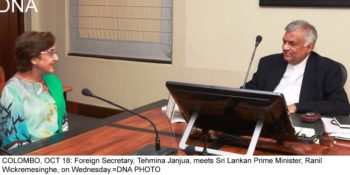 COLOMBO, OCT 18: Foreign Secretary, Tehmina Janjua, meets Sri Lankan Prime Minister, Ranil Wickremesinghe, on Wednesday.=DNA PHOTO