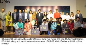 ISLAMABAD, JUL 22: Ambassador of Korea, Sung Kyu Kwak, and Brig. Muhammad Ibrahim, DG NUML along with participants on the occasion of K-POP World Festival at NUML.=DNA PHOTO